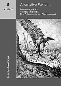Homöopathie und ... Alternative Fakten: Fünfte Ausgabe der Schriftenreihe Homöopathie und ...
