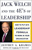 Jack Welch and The 4 E's of Leadership: How to Put GE's Leadership Formula to Work in Your Organizaion: How to Put GE's Leadership Formula to Work in Your Organization