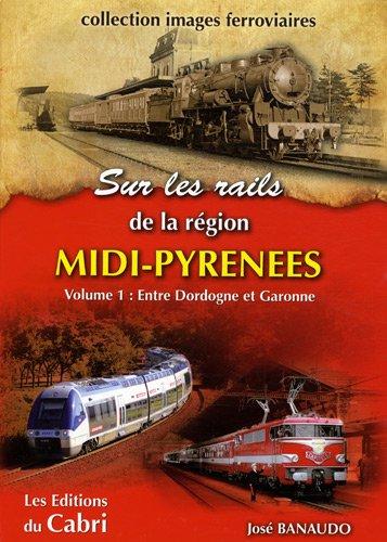 Sur les rails de la région midi-pyrénées Volume 1 par José Banaudo