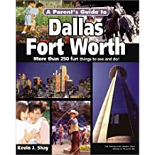 A Parent's Guide to Dallas-Fort Worth: More Than 250 Fun Things to See & Do! (Parent's Guide Press Travel Series)