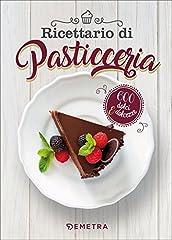 Idea Regalo - Ricettario di pasticceria. 600 dolci & dolcezze
