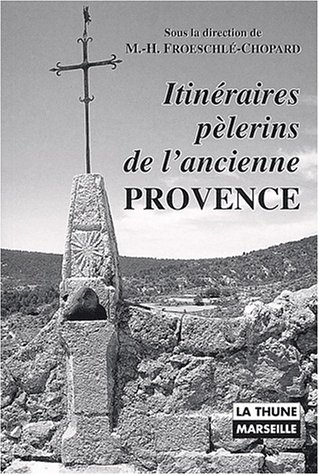 Itinéraires pelerins de l'ancienne provence par Collectif, Marie-Hélène Froeschlé-Chopard, Jacques Gélis, Bernard Montagnes