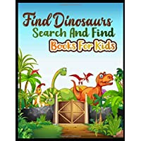 Find  Dinosaurs Search and Find Books for Kids: Dinosaur coloring book for boys, girls, and kids who love dinosaurs.
