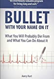 [(Bullet with Your Name on It : What You'll Probably Die from and What You Can Do about It)] [By (author) Avery Hurt] published on (December, 2007)