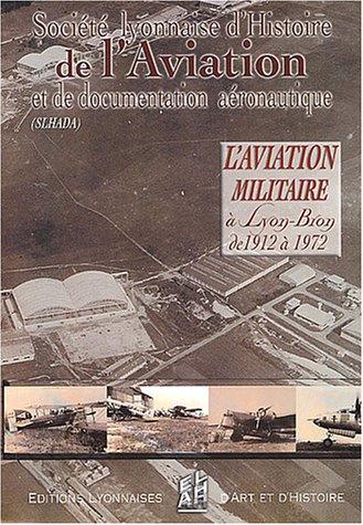 L'aviation militaire à Lyon-Bron de 1912 à 1972 par SLHADA