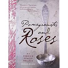 Pomegranates and Roses: My Persian Family Recipes by Ariana Bundy (2012-04-12)