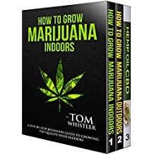How to Grow Marijuana: 3 Manuscripts - How to Grow Marijuana Indoors, How to Grow Marijuana Outdoors, Beginner's Guide to CBD Hemp Oil (English Edition)