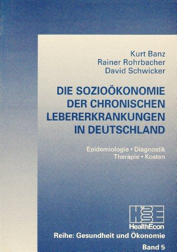 Die Sozioökonomie der chronischen Lebererkrankungen in Deutschland (Gesundheit und Ökonomie, Band 5)