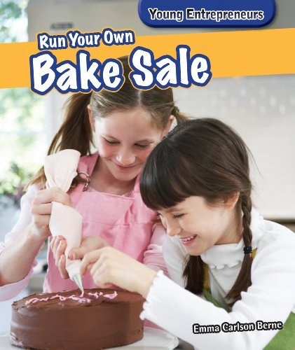 Run Your Own Bake Sale (Young Entrepreneurs) by Emma Carlson Berne (2014-01-06)