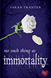 No Such Thing as Immortality (Choc Lit)