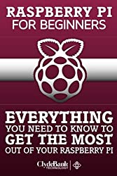 Rasberry Pi For Beginners: Everything You Need To Know To Get The Most Out of Your Raspberry Pi