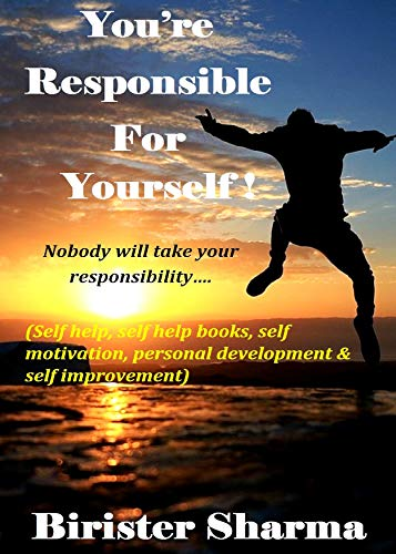 You're Responsible For Yourself!: Nobody will take your responsibility…(self help, self help books, self motivation, personal development & self improvement) (English Edition)