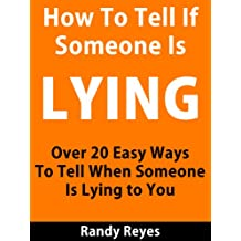 How to Tell If Someone is Lying - Over 20 Easy Ways To Tell When Someone Is Lying To You (English Edition)