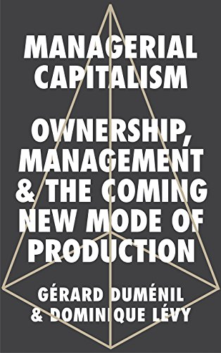 Managerial Capitalism: Ownership, Management and the Coming New Mode of Production por Gerard Dumenil