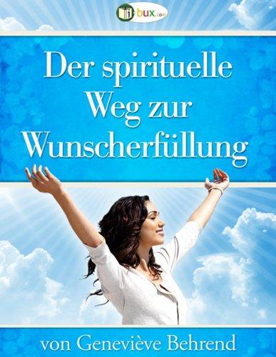 Der spirituelle Weg zur Wunscherfüllung (Bewusste Lebensgestaltung 1)