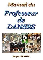Manuel du professeur de danses : Pour enseigner les Danses de Loisirs