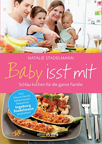 Baby isst mit: Schlau kochen für die ganze Familie
