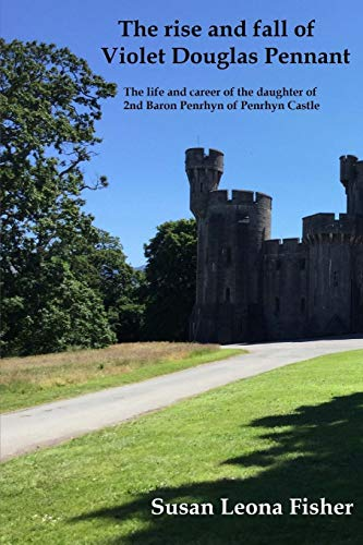 The rise and fall of Violet Douglas Pennant: The life and career of the daughter of 2nd Baron Penrhyn of Penrhyn Castle - Royal Castle Violett