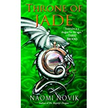 Throne of Jade: A Novel of Temeraire (English Edition)