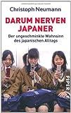 Darum nerven Japaner: Der ungeschminkte Wahnsinn des japanischen Alltags von Christoph Neumann (Oktober 2011) Taschenbuch