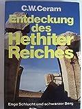 Enge Schlucht und Schwarzer Berg. Entdeckung des Hethiter-Reiches. - CERAM C. W.: