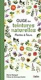 Guide des teintures naturelles :...