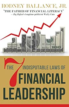 The 7 Indisputable Laws of Financial Leadership: Why Money Management is a Thing of the Past (English Edition) di [Ballance, Rodney]