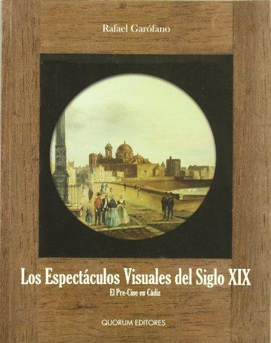 Los espectáculos visuales del siglo XIX: El pre-cine en Cádiz por Rafael Garófano Sánchez