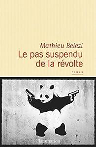 Le pas suspendu de la révolte par Mathieu Belezi