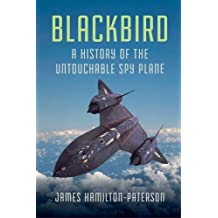 Blackbird: A History of the Untouchable Spy Plane