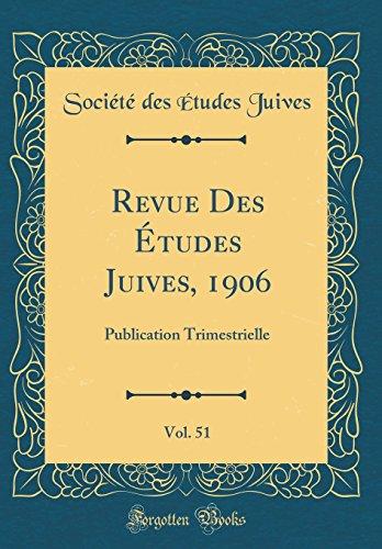 Revue Des Études Juives, 1906, Vol. 51: Publication Trimestrielle (Classic Reprint) por Société des Études Juives