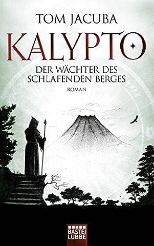 KALYPTO - Der Wächter des schlafenden Berges: Roman. Band 3 (Der Große Waldfürst, Band 3)