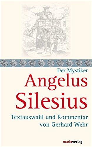 Angelus Silesius: Textauswahl und Kommentar von Gerhard Wehr (Kleine Mystiker-Reihe)