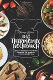 Kochbuch Thermomix: Über 57 köstliche Thermomix Rezepte für die gesunde Fitness Ernährung in der schnellen Küche: Volume 1 (Thermomix M5 Rezepte , ... für den Thermomix, Kochbuch Thermomix M5)