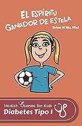 El espíritu ganador de Estela: Health Stories for Kids: Diabetes Tipo 1 (Health Stories for Kids (Spanish) nº 2) (Spanish Edition)