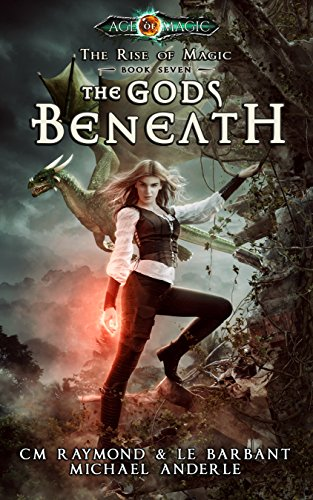 The Gods Beneath: Age Of Magic - A Kurtherian Gambit Series (The Rise of Magic Book 7)