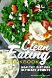 Clean Eating Cookbook: Healthy Diet for Ultimate Results