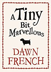 A Tiny Bit Marvellous by Dawn French (2010-10-28)