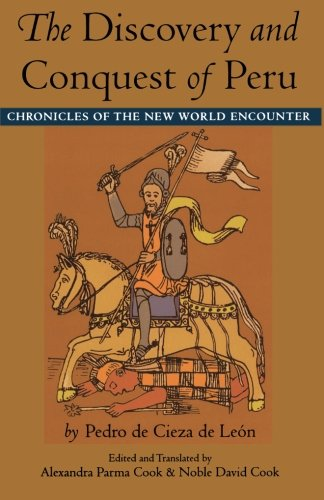 The Discovery and Conquest of Peru: Chronicles of the New World Encounter (Latin America in Translation)