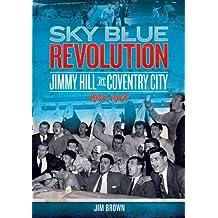 Sky Blue Revolution: Jimmy Hill at Coventry City 1961-1967 (Desert Island Football Histories)