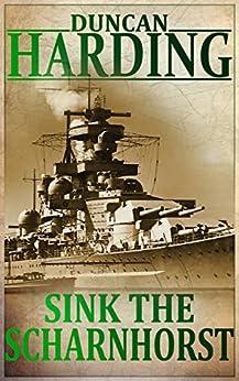 Sink The Scharnhorst: April 1941 by [Harding, Duncan]