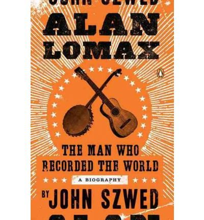 [(Alan Lomax: The Man Who Recorded the World)] [by: John Szwed]
