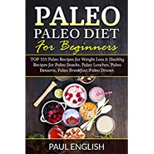 Paleo: Paleo Diet for beginners: TOP 333 Paleo Recipes for Weight Loss & Healthy Recipes for Paleo Snacks, Paleo Lunches, Paleo Desserts, Paleo Breakfast, ... Paleo Slow Cooker Book 9) (English Edition)