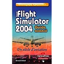 Flight Simulator 2004 : Century of Flight, tome 2 : Guide avancé