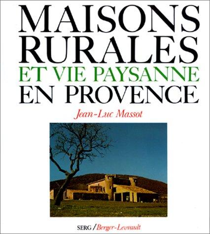 Maisons rurales et vie paysanne en Provence : L'habitat en ordre dispersé par Jean-Luc Massot