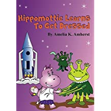Hippomottie Learns To Get Dressed (Hippomottie Adventures)