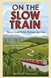 On The Slow Train: Twelve Great British Railway Journeys (Slow Train 1)