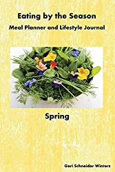 Eating by the Season: Spring: Meal Planner and Lifestyle Journal by Geri Schneider Winters (2015-09-30)