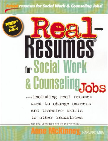 Real-Resumes for Social Work & Counseling Jobs: Including Real Resumes Used to Change Careers and Transfer Skills to Other Industries (Real-Resumes Series)