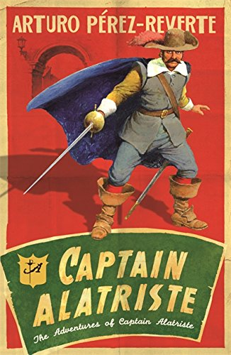 Captain Alatriste: A swashbuckling tale of action and adventure (The Adventures of Captain Alatriste) por Arturo Perez-Reverte